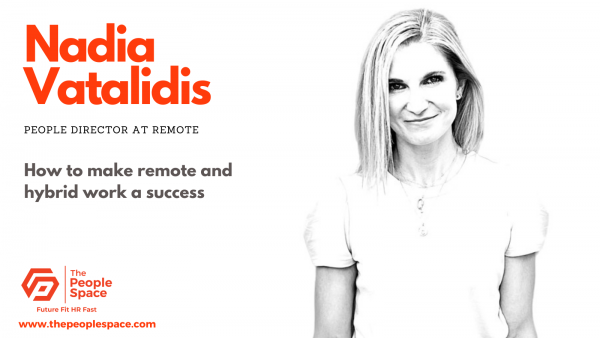 CHRO Nadia Vatalidis on why and how to take a remote-first approach to hybrid work