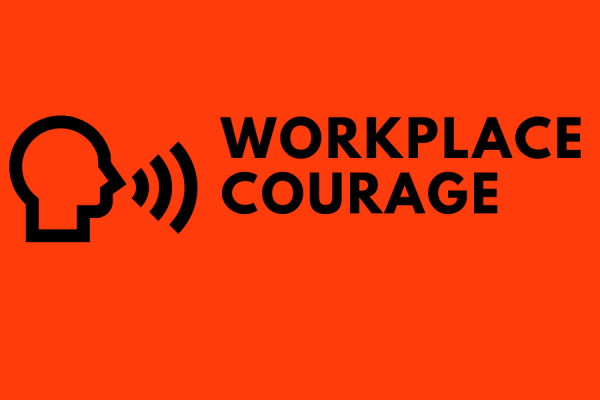 Courage: how to be brave every day at work